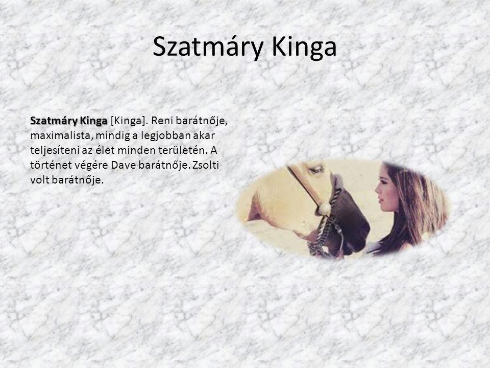 Szatmáry Kinga Szatmáry Kinga Szatmáry Kinga [Kinga]. Reni barátnője, maximalista, mindig a legjobban akar teljesíteni az élet minden területén. A tör