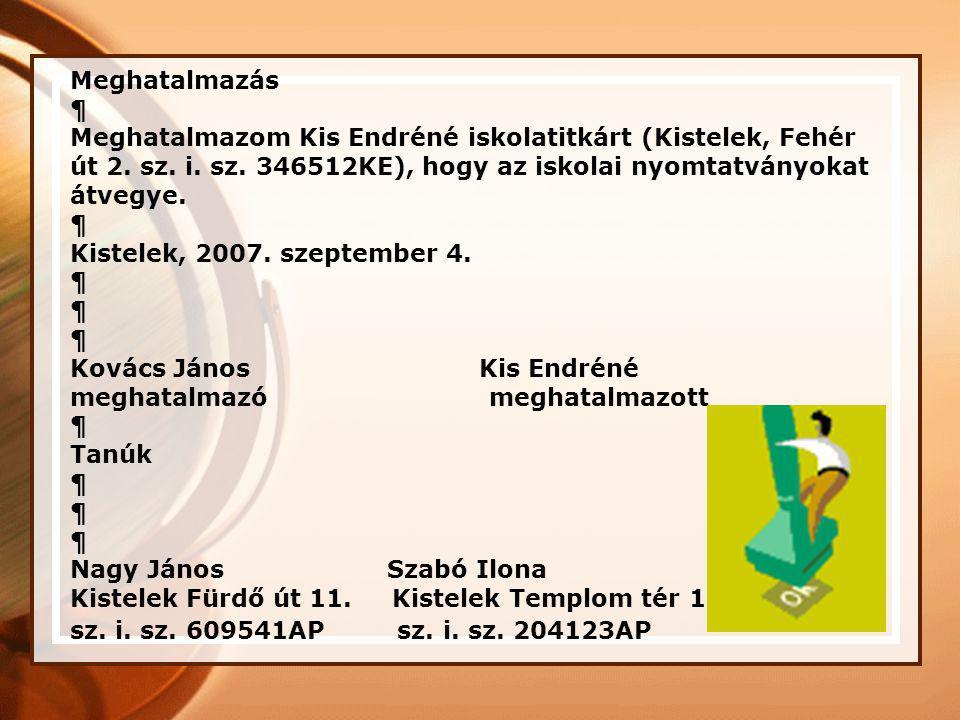 Készítsünk meghatalmazást Kis Endréné iskolatitkárt (Kistelek, Fehér út 2. sz. i. sz. 346512KE) meghatalmazzuk, hogy az iskolai nyomtatványokat átvegy