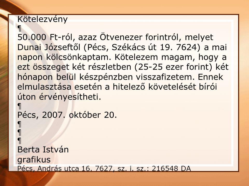 Kötelezvény ¶ 50.000 Ft-ról, azaz Ötvenezer forintról, melyet Dunai Józseftől (Pécs, Székács út 19.