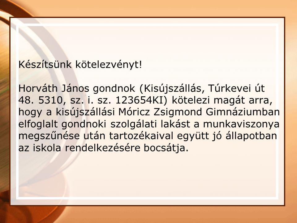 Kötelezvény ¶ 50.000 Ft-ról, azaz Ötvenezer forintról, melyet Dunai Józseftől (Pécs, Székács út 19. 7624) a mai napon kölcsönkaptam. Kötelezem magam,
