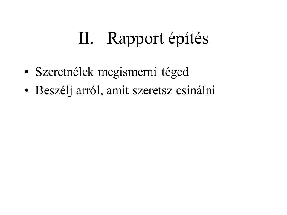 II.Rapport építés Szeretnélek megismerni téged Beszélj arról, amit szeretsz csinálni