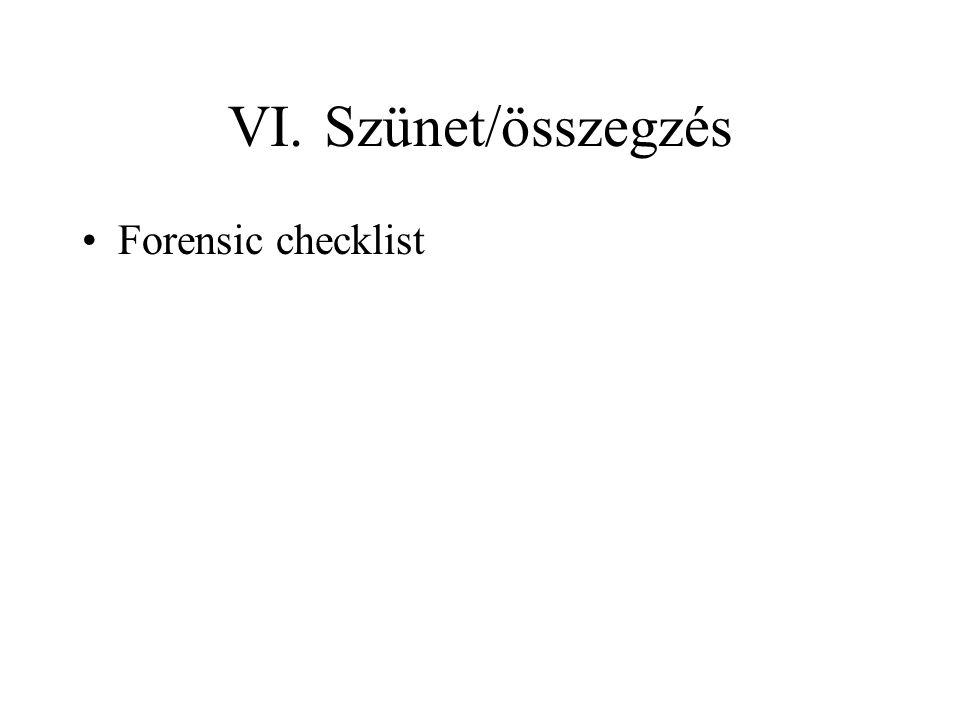 VI. Szünet/összegzés Forensic checklist