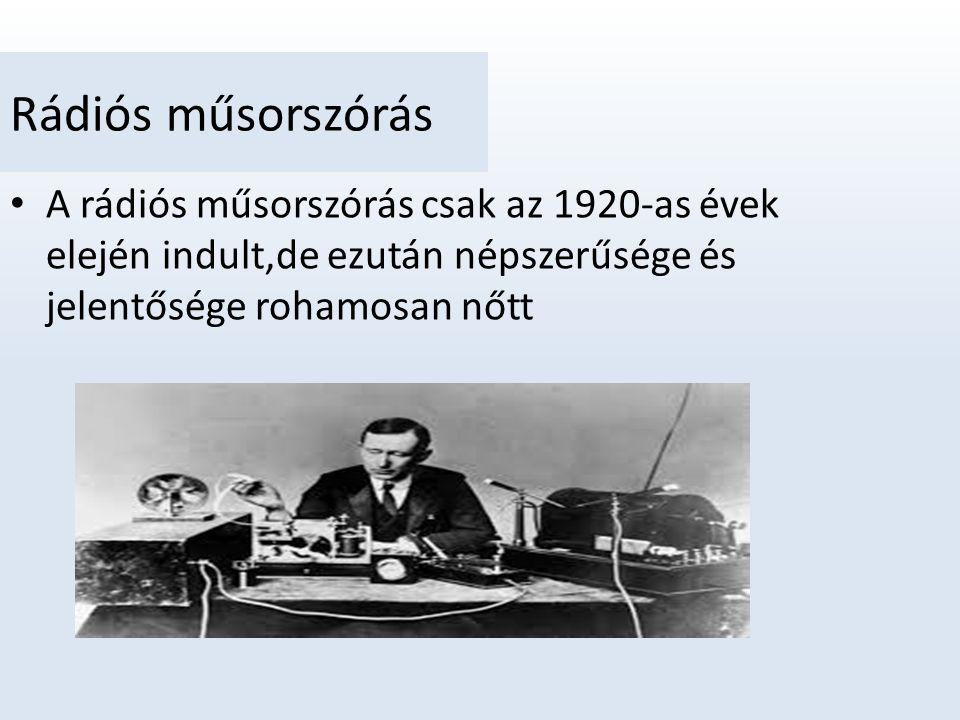 Rádiós műsorszórás A rádiós műsorszórás csak az 1920-as évek elején indult,de ezután népszerűsége és jelentősége rohamosan nőtt
