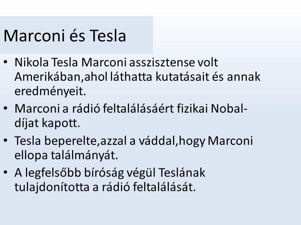 Marconi és Tesla Nikola Tesla Marconi asszisztense volt Amerikában,ahol láthatta kutatásait és annak eredményeit.