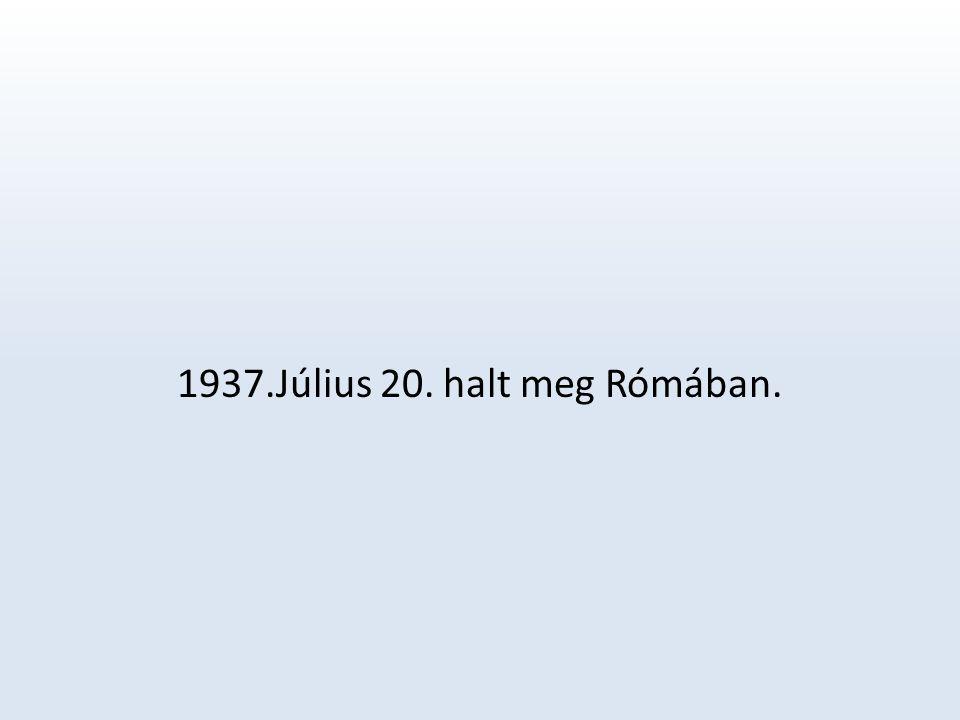 1937.Július 20. halt meg Rómában.