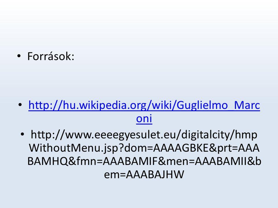 Források: http://hu.wikipedia.org/wiki/Guglielmo_Marc oni http://hu.wikipedia.org/wiki/Guglielmo_Marc oni http://www.eeeegyesulet.eu/digitalcity/hmp WithoutMenu.jsp?dom=AAAAGBKE&prt=AAA BAMHQ&fmn=AAABAMIF&men=AAABAMII&b em=AAABAJHW