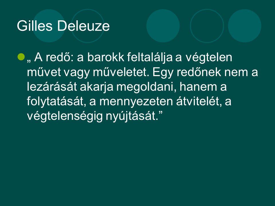 """Gilles Deleuze """" A redő: a barokk feltalálja a végtelen művet vagy műveletet."""