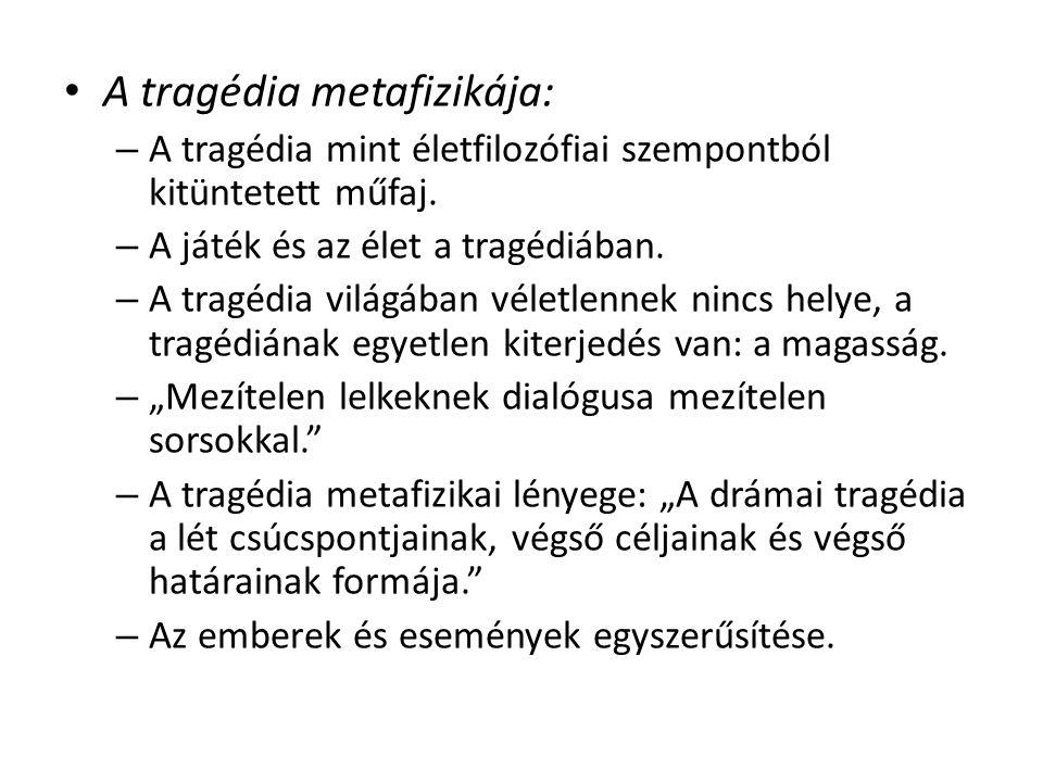 A tragédia metafizikája: – A tragédia mint életfilozófiai szempontból kitüntetett műfaj.