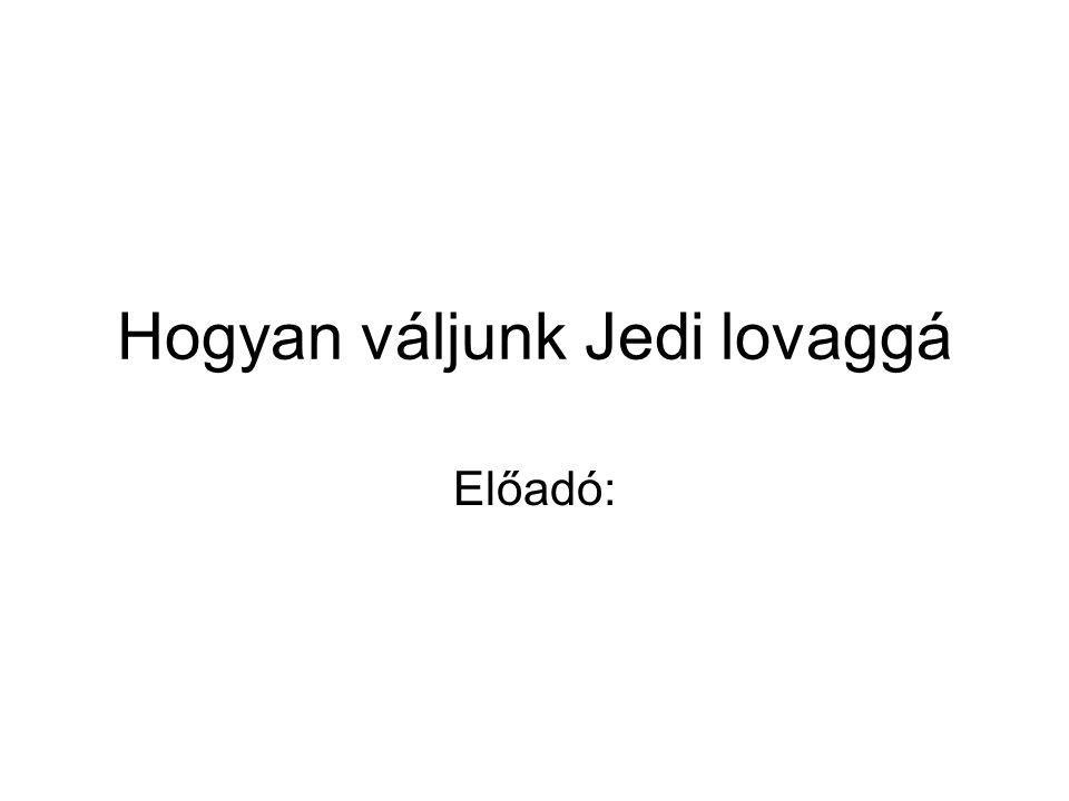Hogyan váljunk Jedi lovaggá Előadó: