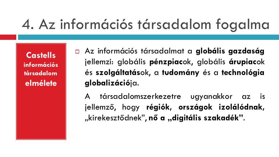 4. Az információs társadalom fogalma  Az információs társadalmat a globális gazdaság jellemzi: globális pénzpiacok, globális árupiacok és szolgáltatá