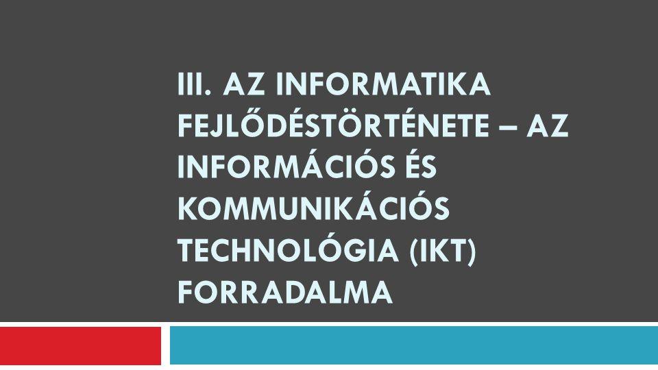 III. AZ INFORMATIKA FEJLŐDÉSTÖRTÉNETE – AZ INFORMÁCIÓS ÉS KOMMUNIKÁCIÓS TECHNOLÓGIA (IKT) FORRADALMA