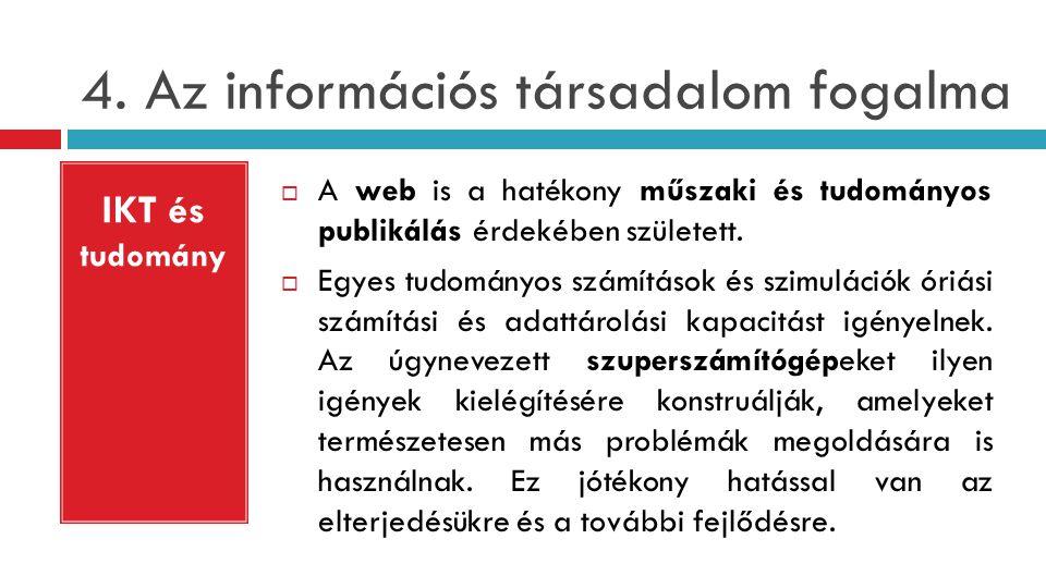 4. Az információs társadalom fogalma  A web is a hatékony műszaki és tudományos publikálás érdekében született.  Egyes tudományos számítások és szim