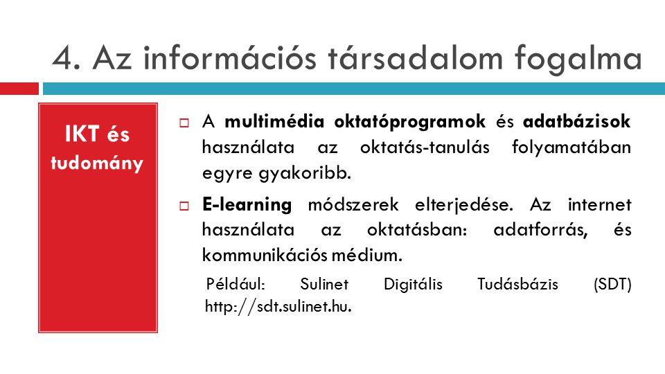 4. Az információs társadalom fogalma  A multimédia oktatóprogramok és adatbázisok használata az oktatás-tanulás folyamatában egyre gyakoribb.  E-lea