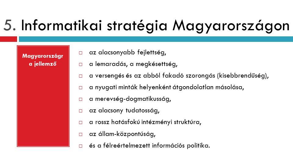 5. Informatikai stratégia Magyarországon  az alacsonyabb fejlettség,  a lemaradás, a megkésettség,  a versengés és az abból fakadó szorongás (kiseb