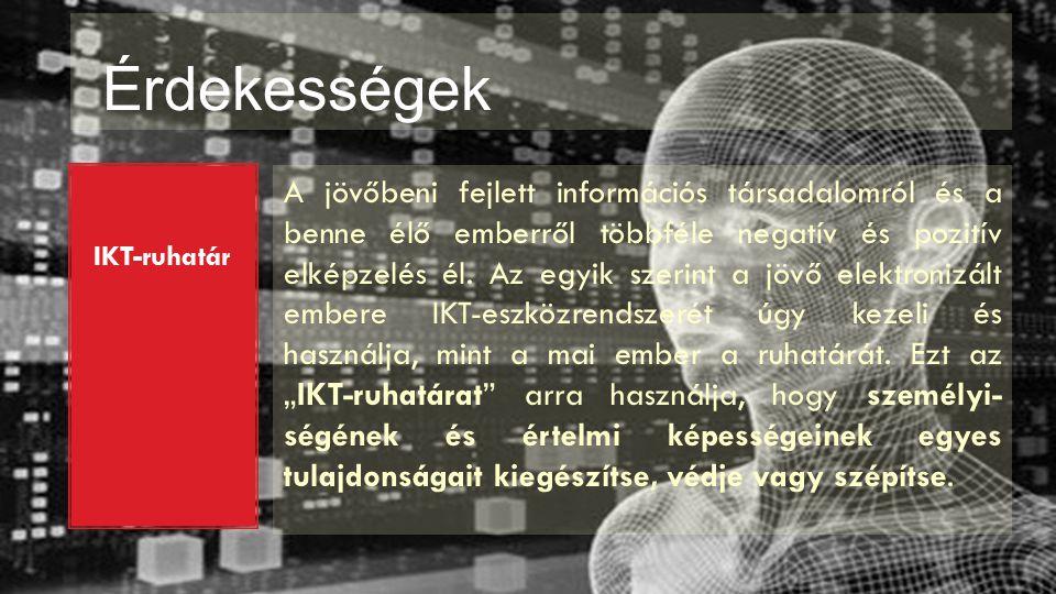 Érdekességek IKT-ruhatár A jövőbeni fejlett információs társadalomról és a benne élő emberről többféle negatív és pozitív elképzelés él.
