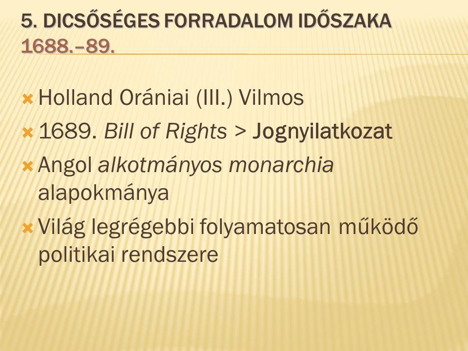  Holland Orániai (III.) Vilmos  1689. Bill of Rights > Jognyilatkozat  Angol alkotmányos monarchia alapokmánya  Világ legrégebbi folyamatosan műkö