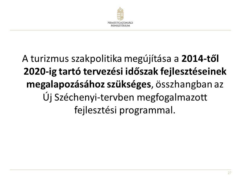 27 A turizmus szakpolitika megújítása a 2014-től 2020-ig tartó tervezési időszak fejlesztéseinek megalapozásához szükséges, összhangban az Új Széchenyi-tervben megfogalmazott fejlesztési programmal.