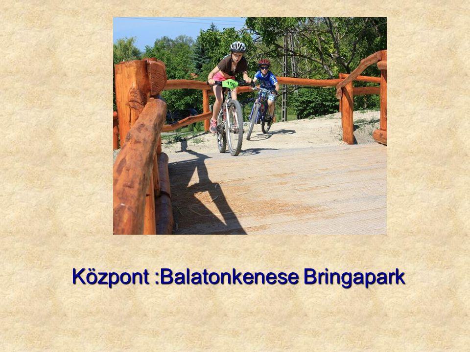 Központ :Balatonkenese Bringapark Központ :Balatonkenese Bringapark