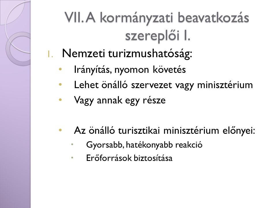 VII. A kormányzati beavatkozás szereplői I. 1. Nemzeti turizmushatóság: Irányítás, nyomon követés Lehet önálló szervezet vagy minisztérium Vagy annak