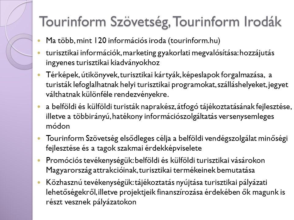 Tourinform Szövetség, Tourinform Irodák Ma több, mint 120 információs iroda (tourinform.hu) turisztikai információk, marketing gyakorlati megvalósítás