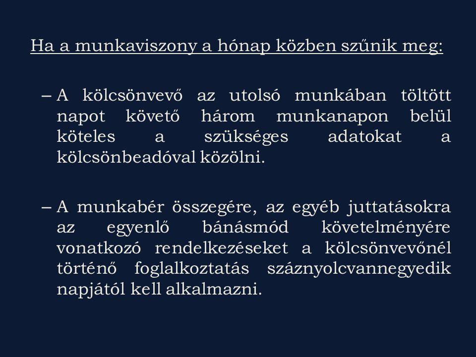 A kölcsönzésre irányuló munkaviszony A munkaszerződésben meg kell állapodni: – munkaszerződés kölcsönzés céljából jön létre – meg kell határozni a munkavégzés jellegét – és az alapbért.