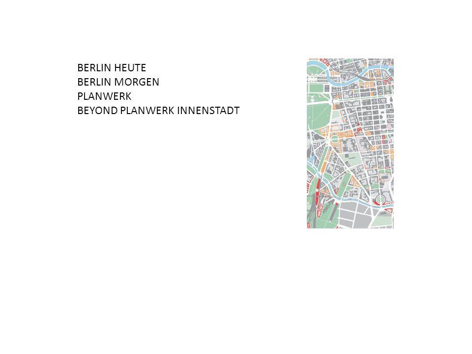 BERLIN HEUTE BERLIN MORGEN PLANWERK BEYOND PLANWERK INNENSTADT