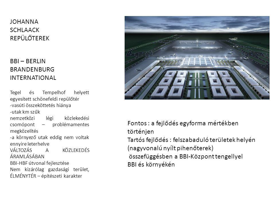 JOHANNA SCHLAACK REPÜLŐTEREK BBI – BERLIN BRANDENBURG INTERNATIONAL Tegel és Tempelhof helyett egyesített schönefeldi repülőtér -vasúti összeköttetés