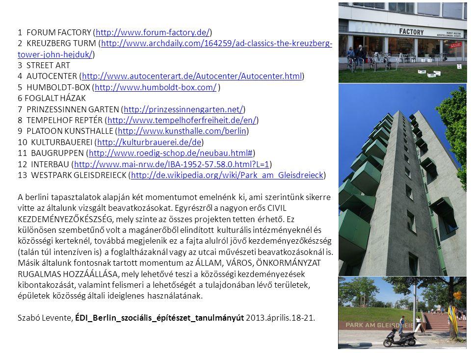 1 FORUM FACTORY (http://www.forum-factory.de/) 2 KREUZBERG TURM (http://www.archdaily.com/164259/ad-classics-the-kreuzberg- tower-john-hejduk/) 3 STRE