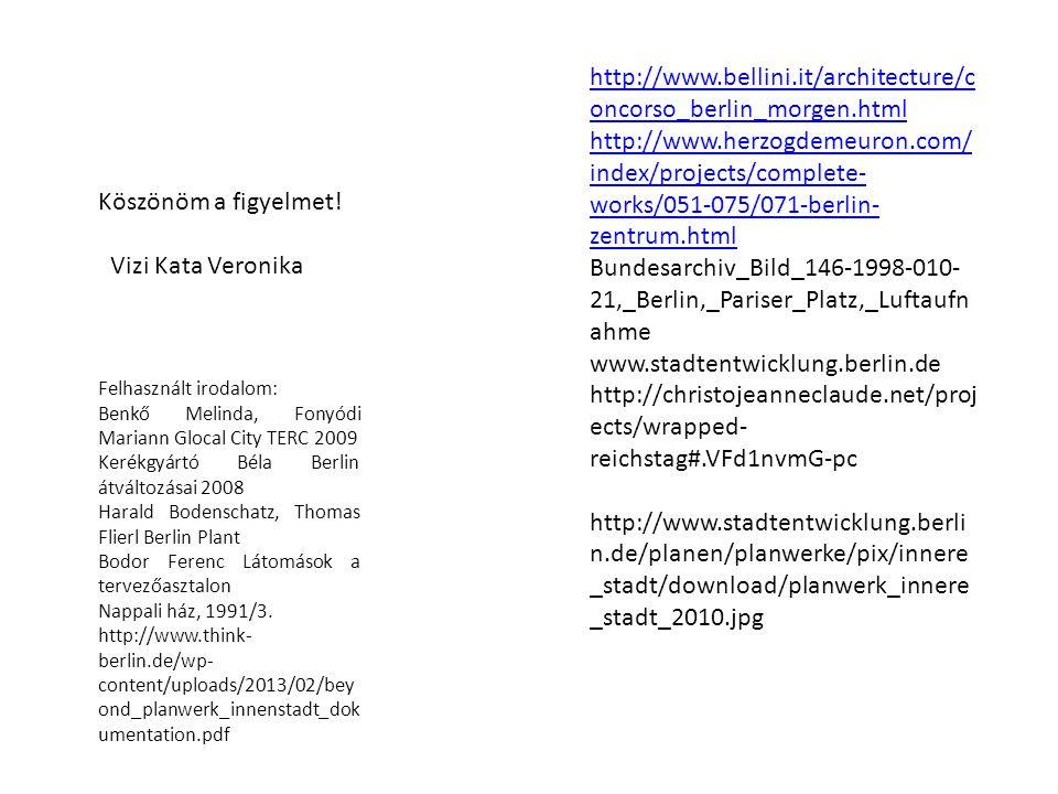 Köszönöm a figyelmet! Vizi Kata Veronika Felhasznált irodalom: Benkő Melinda, Fonyódi Mariann Glocal City TERC 2009 Kerékgyártó Béla Berlin átváltozás
