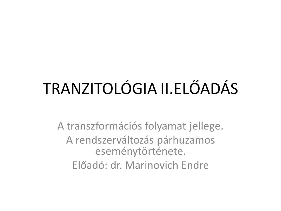 TRANZITOLÓGIA II.ELŐADÁS A transzformációs folyamat jellege.