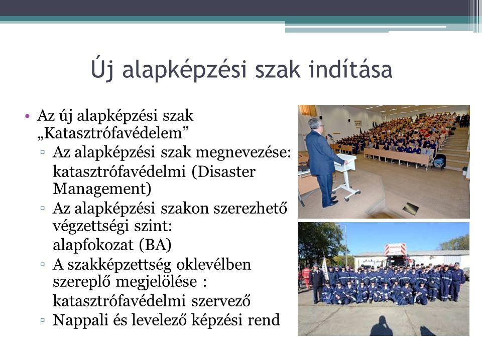 """Új alapképzési szak indítása Az új alapképzési szak """"Katasztrófavédelem"""" ▫Az alapképzési szak megnevezése: katasztrófavédelmi (Disaster Management) ▫A"""