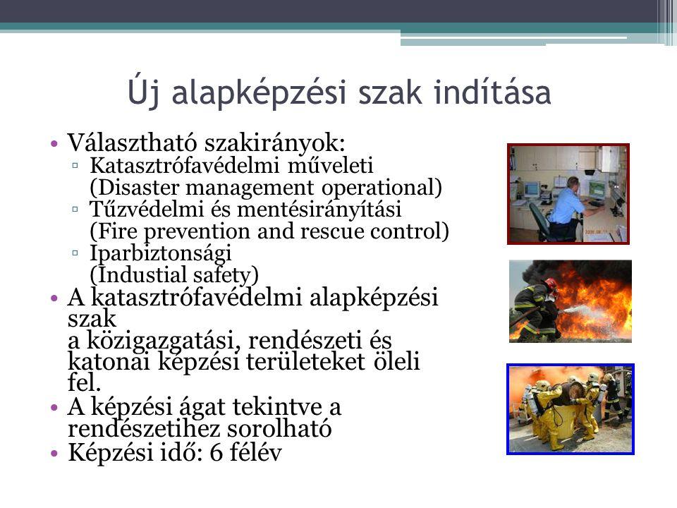 Új alapképzési szak indítása Az alapszakon folyó képzés célja olyan katasztrófavédelmi szervezők képzése, akik a katasztrófavédelmi szerveknél a hivatásos, az önkormányzati és létesítményi tűzoltóságnál, a közigazgatási és a gazdasági szerveknél katasztrófavédelmi, tűzvédelmi (tűzoltói), iparbiztonsági feladatok ellátására alkalmasak;
