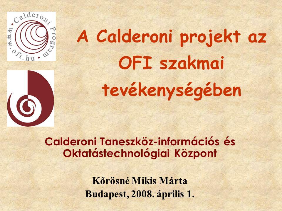 A Calderoni projekt az OFI szakmai tevékenységében Calderoni Taneszköz-információs és Oktatástechnológiai Központ Kőrösné Mikis Márta Budapest, 2008.