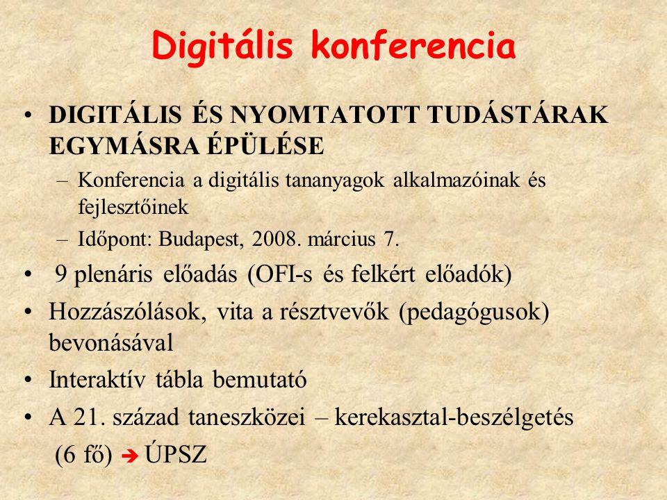 Digitális konferencia DIGITÁLIS ÉS NYOMTATOTT TUDÁSTÁRAK EGYMÁSRA ÉPÜLÉSE –Konferencia a digitális tananyagok alkalmazóinak és fejlesztőinek –Időpont: Budapest, 2008.