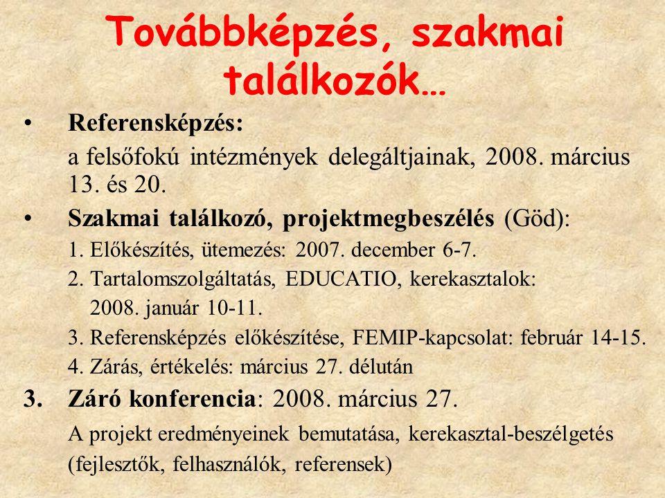 Továbbképzés, szakmai találkozók… Referensképzés: a felsőfokú intézmények delegáltjainak, 2008. március 13. és 20. Szakmai találkozó, projektmegbeszél