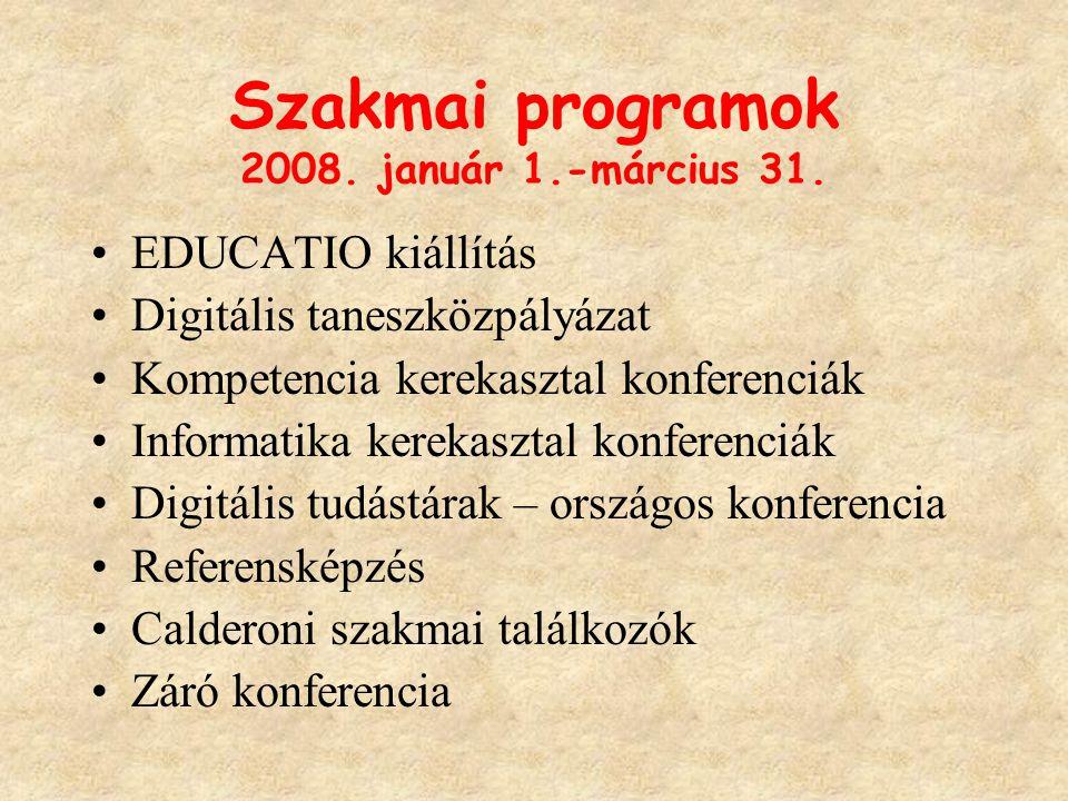Szakmai programok 2008. január 1.-március 31. EDUCATIO kiállítás Digitális taneszközpályázat Kompetencia kerekasztal konferenciák Informatika kerekasz