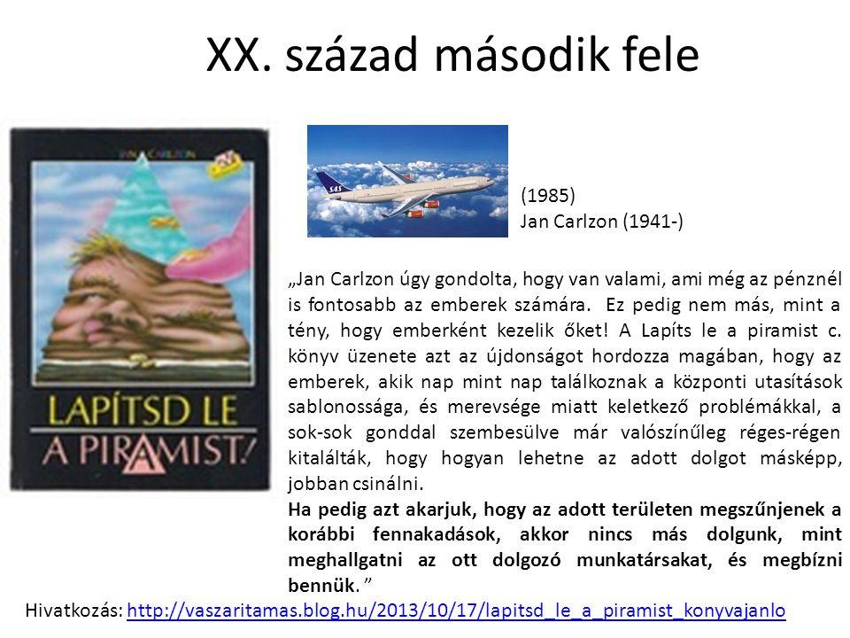 """XX. század második fele (1985) Jan Carlzon (1941-) """"Jan Carlzon úgy gondolta, hogy van valami, ami még az pénznél is fontosabb az emberek számára. Ez"""