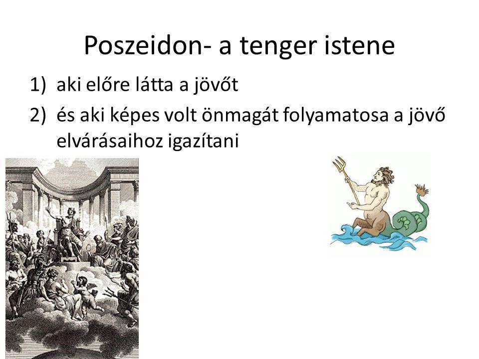 Poszeidon- a tenger istene 1)aki előre látta a jövőt 2)és aki képes volt önmagát folyamatosa a jövő elvárásaihoz igazítani