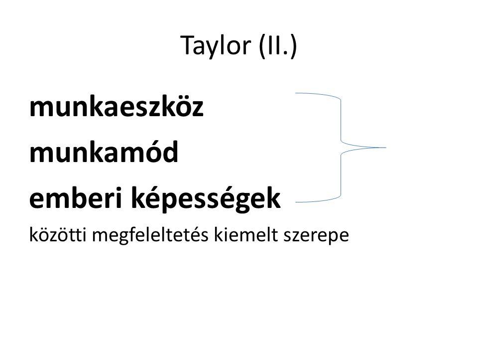 Taylor (II.) munkaeszköz munkamód emberi képességek közötti megfeleltetés kiemelt szerepe
