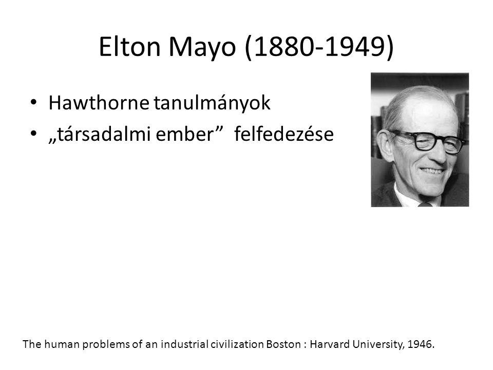 """Elton Mayo (1880-1949) Hawthorne tanulmányok """"társadalmi ember felfedezése The human problems of an industrial civilization Boston : Harvard University, 1946."""