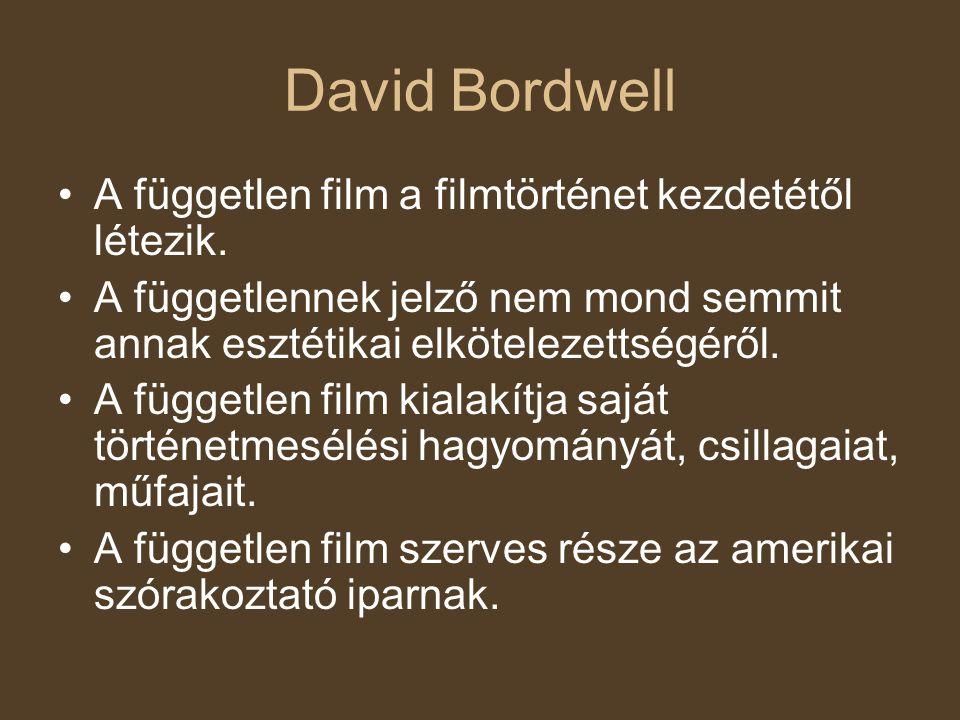David Bordwell A független film a filmtörténet kezdetétől létezik. A függetlennek jelző nem mond semmit annak esztétikai elkötelezettségéről. A függet