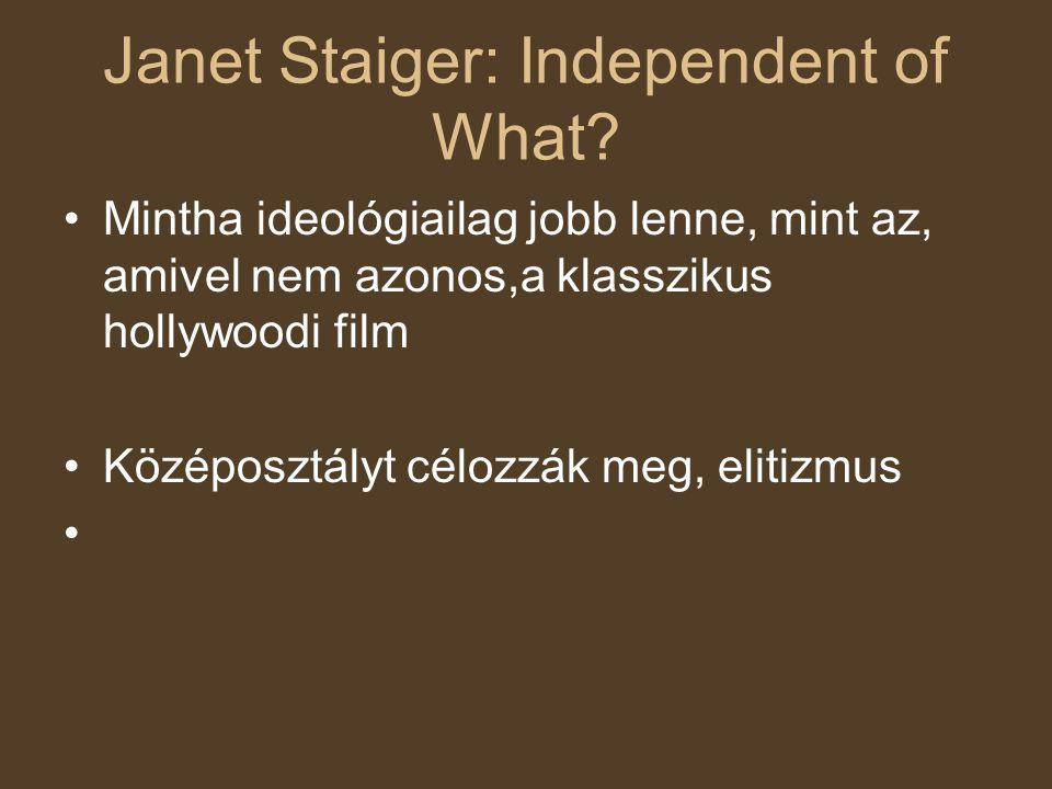 Janet Staiger: Independent of What? Mintha ideológiailag jobb lenne, mint az, amivel nem azonos,a klasszikus hollywoodi film Középosztályt célozzák me