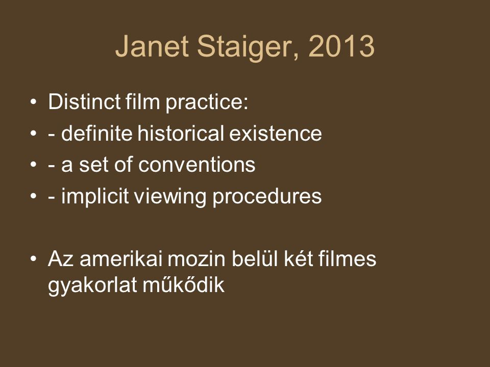 Janet Staiger, 2013 Distinct film practice: - definite historical existence - a set of conventions - implicit viewing procedures Az amerikai mozin bel