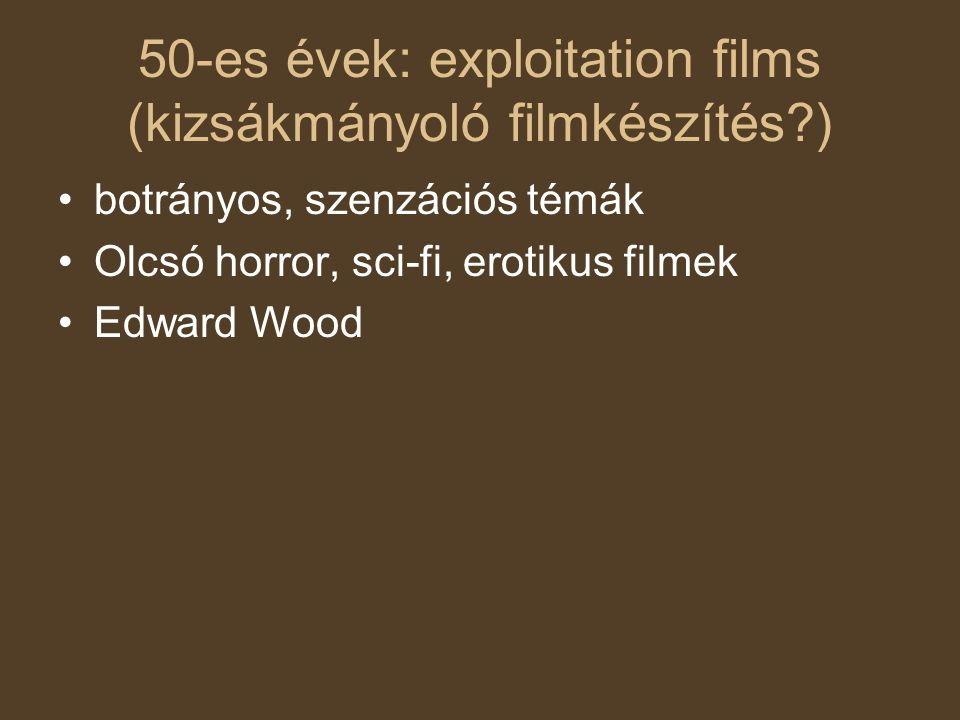 50-es évek: exploitation films (kizsákmányoló filmkészítés?) botrányos, szenzációs témák Olcsó horror, sci-fi, erotikus filmek Edward Wood