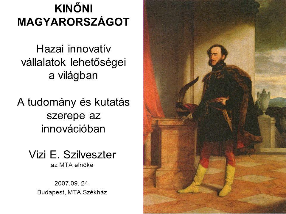 KINŐNI MAGYARORSZÁGOT Hazai innovatív vállalatok lehetőségei a világban A tudomány és kutatás szerepe az innovációban Vizi E.