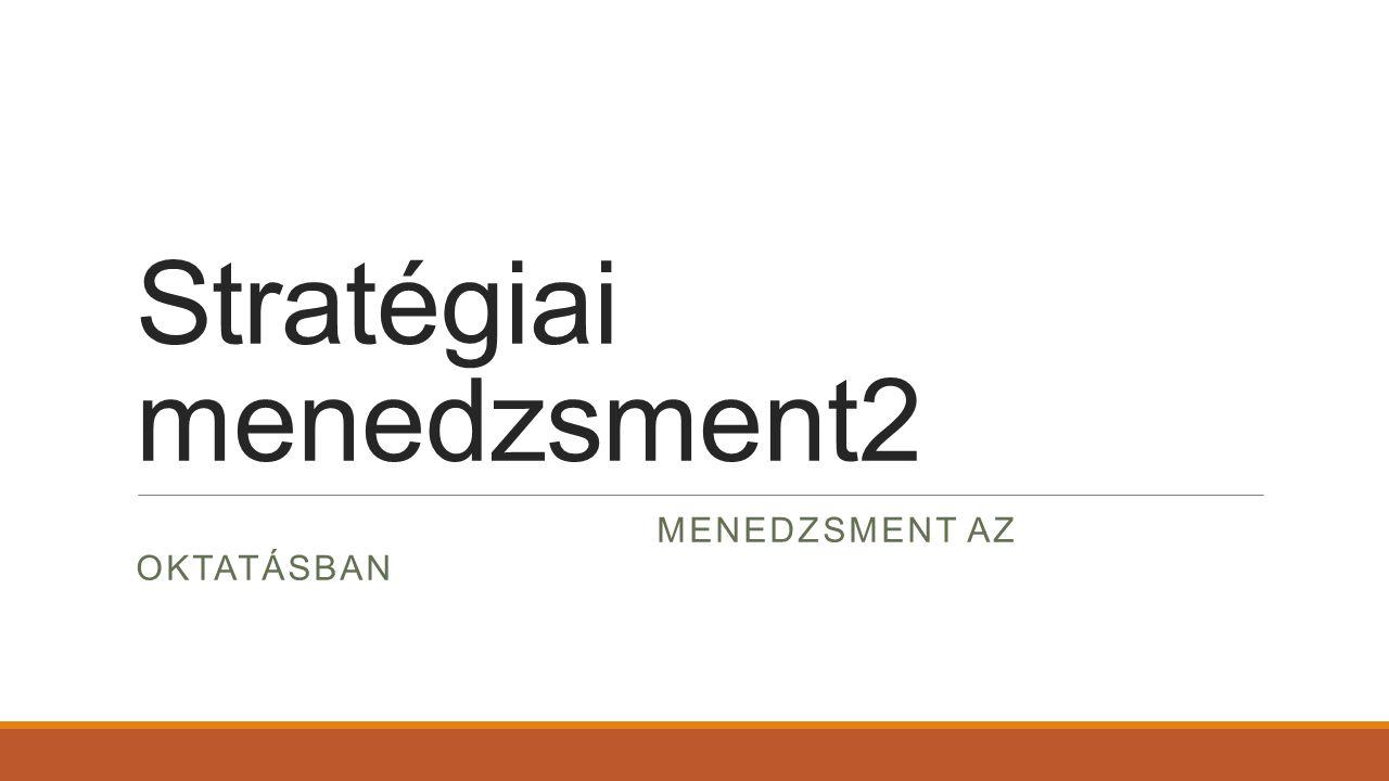 Stratégiai menedzsment2 MENEDZSMENT AZ OKTATÁSBAN