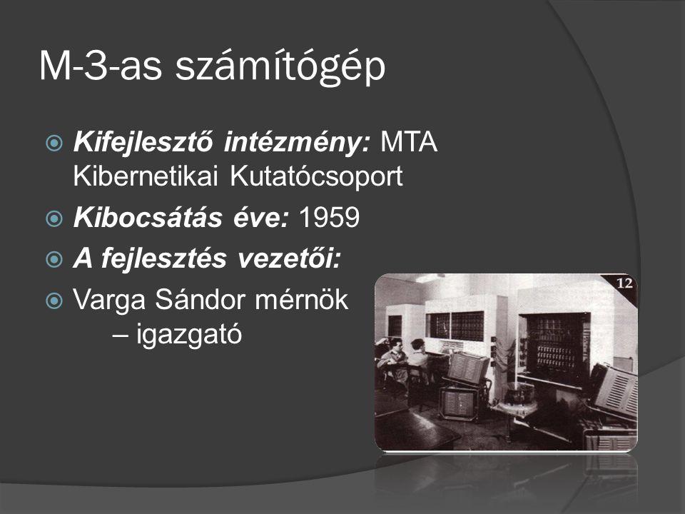 M-3-as számítógép  Kifejlesztő intézmény: MTA Kibernetikai Kutatócsoport  Kibocsátás éve: 1959  A fejlesztés vezetői:  Varga Sándor mérnök – igazgató
