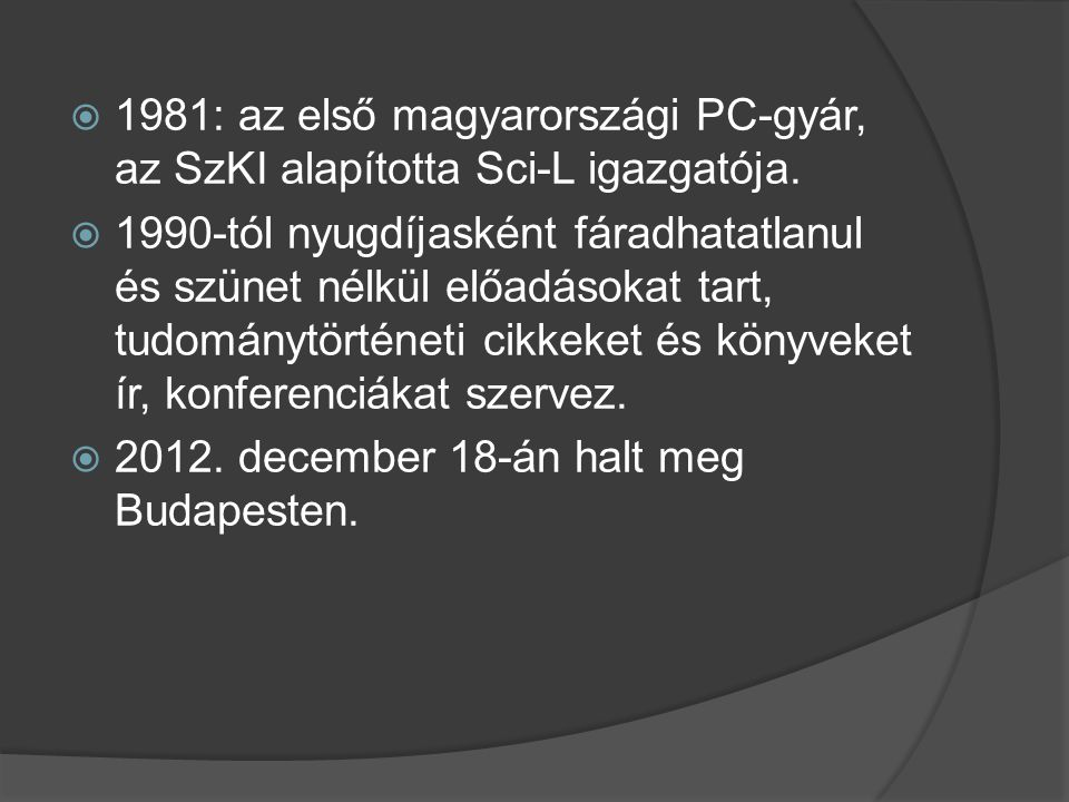  1981: az első magyarországi PC-gyár, az SzKI alapította Sci-L igazgatója.