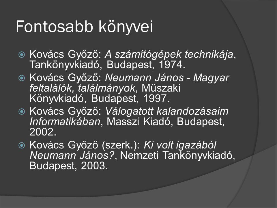 Fontosabb könyvei  Kovács Győző: A számítógépek technikája, Tankönyvkiadó, Budapest, 1974.