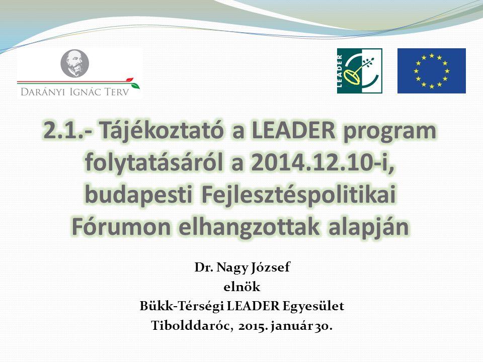 Dr. Nagy József elnök Bükk-Térségi LEADER Egyesület Tibolddaróc, 2015. január 30.